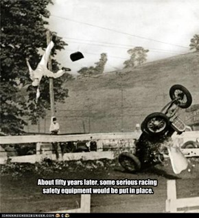 About fifty years later, some serious racing  safety equipment would be put in place.