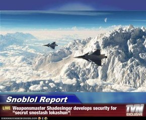 """Snoblol Report - Weaponsmaster Shadesinger develops security for """"secrut snostash lokashun"""""""