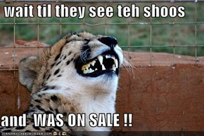wait til they see teh shoos  and  WAS ON SALE !!