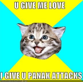 U GIVE ME LOVE  I GIVE U PANAK ATTACKS