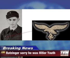 Breaking News - Ratzinger sorry he was Hitler Youth