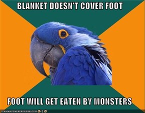 Paranoid Parrot: This is a universally excepted fact and not paranoid at all