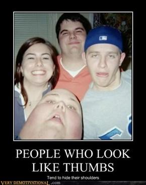 PEOPLE WHO LOOK LIKE THUMBS