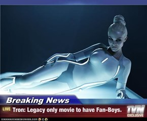 Breaking News - Tron: Legacy only movie to have Fan-Boys.
