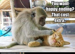 You want happy ending? That cost extra..