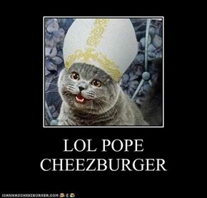 LOL POPE CHEEZBURGER