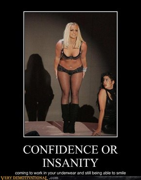 CONFIDENCE OR INSANITY