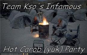 Team Kso's Infamous   Hot Carob (yuk) Party