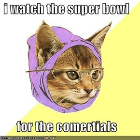 i watch the super bowl  for the comertials