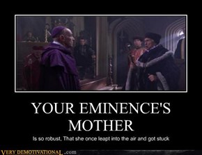 YOUR EMINENCE'S MOTHER