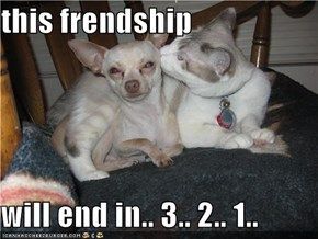 this frendship  will end in.. 3.. 2.. 1..
