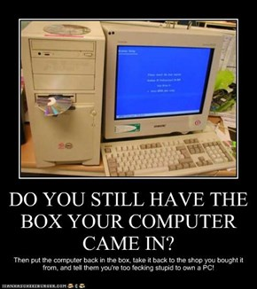 DO YOU STILL HAVE THE BOX YOUR COMPUTER CAME IN?