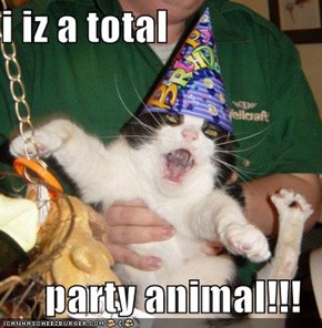 i iz a total   party animal!!!