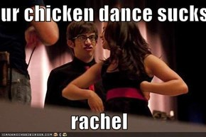 ur chicken dance sucks  rachel