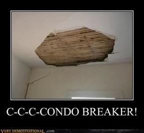 C-C-C-CONDO BREAKER!
