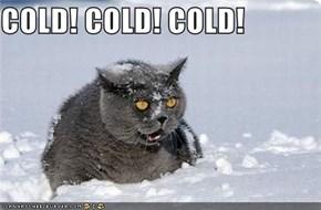 COLD! COLD! COLD!