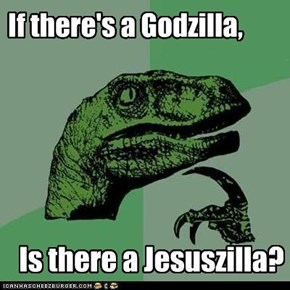 If there's a Godzilla,