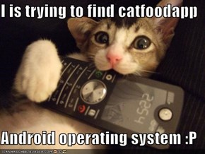 I is trying to find catfoodapp  Android operating system :P