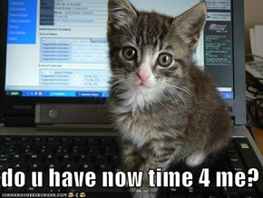 do u have now time 4 me?