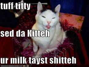 tuff titty  sed da Kitteh ur milk tayst shitteh