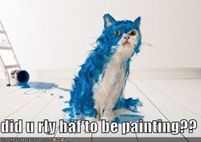 did u rly haf to be painting??