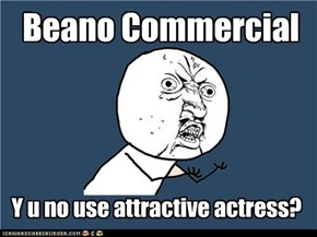 Y u no guy: Beano Commercial Lady