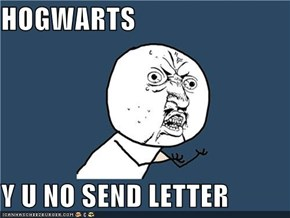 HOGWARTS  Y U NO SEND LETTER