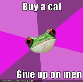 Buy a cat          Give up on men