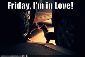 Friday, I'm in Love!