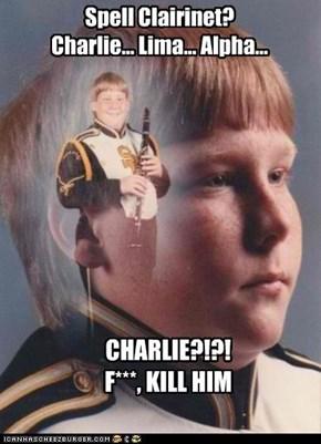 Spell Clairinet? Charlie... Lima... Alpha...