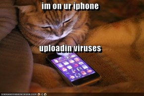 im on ur iphone  uploadin viruses