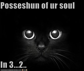 Posseshun of ur soul  In 3...2..