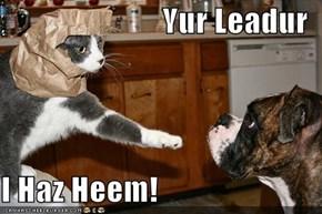 Yur Leadur  I Haz Heem!