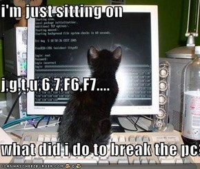 i'm just sitting on j,g,t,u,6,7,F6,F7.... what did i do to break the pc?