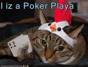 I iz a Poker Playa