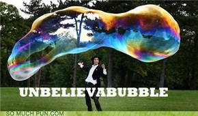 Unbelievabubble