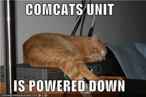 COMCATS UNIT  IS POWERED DOWN