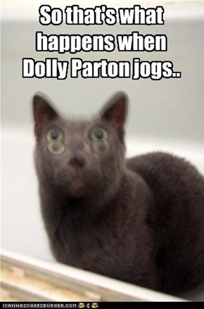 So that's what happens when Dolly Parton jogs..