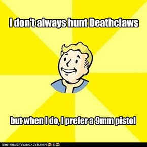 I don't always hunt Deathclaws