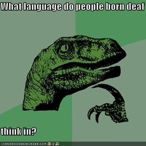 What language do people born deaf  think in?