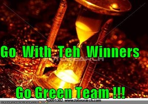 Go  With  Teh  Winners Go Green Team !!!
