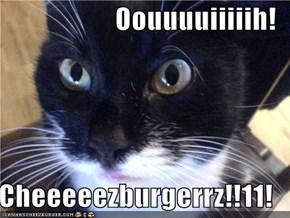 Oouuuuiiiiih!  Cheeeeezburgerrz!!11!