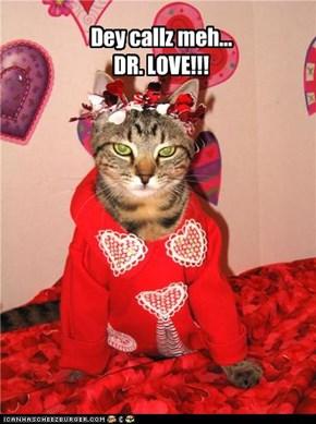 Dey callz meh... DR. LOVE!!!