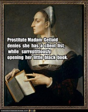 Prostitute Madam  Getlaid   denies  she  has  a  client  list,   while   surreptitiously  opening  her  little  black  book.