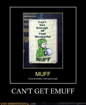 CAN'T GET EMUFF