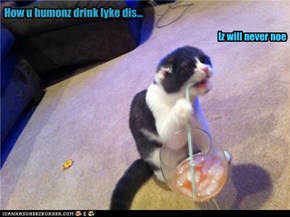 How u humonz drink lyke dis...