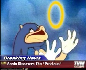 "Breaking News - Sonic Discovers The ""Precious"""