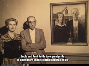 Uncle and Aunt Kettle took great pride  in being more sophisticated than Ma and Pa.