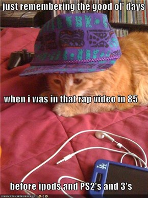 just remembering the good ol' days when i was in that rap video in 85 before ipods and PS2's and 3's
