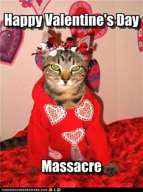Happy Valentine's Day         Massacre